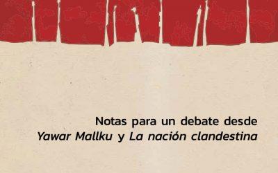 Notas para un Debate desde Yawar Mallku y La Nación Clandestina