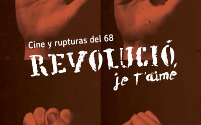 El coraje del Pueblo en el ciclo de cine y rupturas del 68: Revolución, je t'aime.